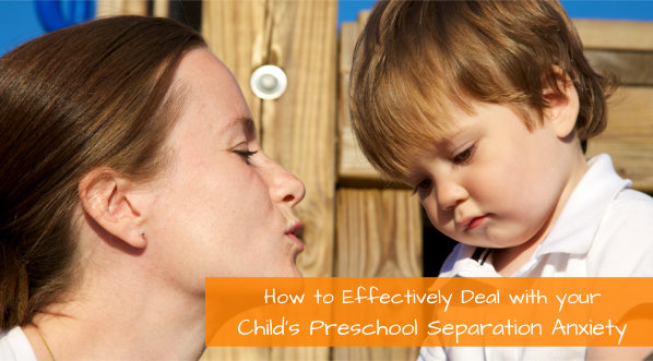 How to Effectively Deal with your Child's Preschool Separation Anxiety
